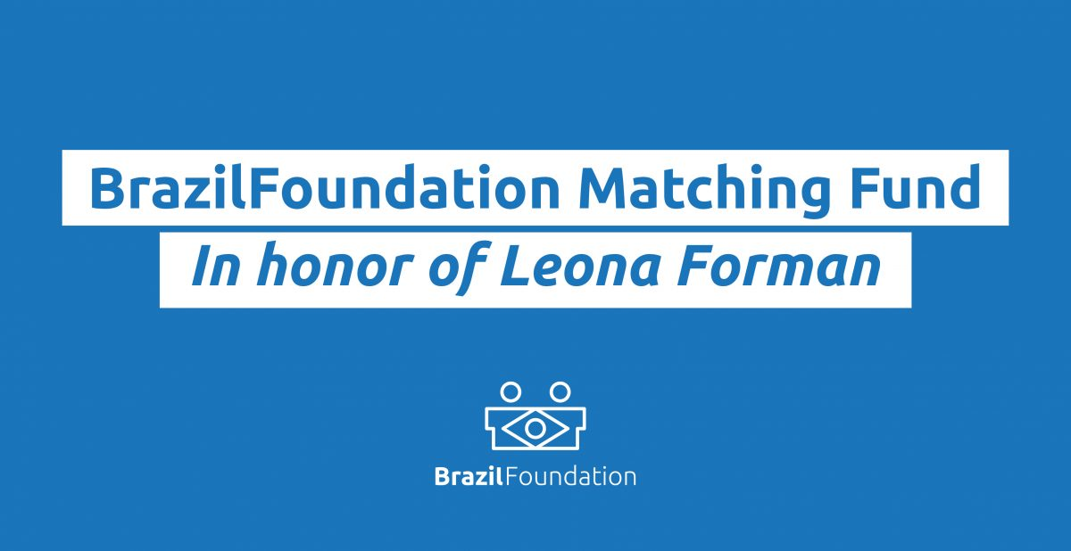 Matching Fund Leona Forman BrazilFoundation Philanthropy Brazil